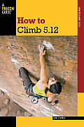 How to Climb 5.12 (Falcon Guides How to Climb)
