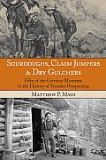Sourdoughs, Claim Jumpers & Dry Gulchers: Fifty of the Grittiest Moments in the History of Frontier Prospecting Cover