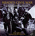 Bradys Civil War A Collection of Memorable Civil War Images Photographed by Mathew Brady & His Assistants