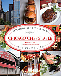 Chicago Chef's Table: Extraordinary Recipes from the Windy City (Chef's Table) Cover