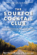 Sourtoe Cocktail Club The Yukon Odyssey of a Father & Son in Search of a Mummified Human Toe & Everything Else