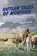 Outlaw Tales of Montana, 3rd: True Stories of the Treasure State's Most Infamous Crooks, Culprits, and Cutthroats (Outlaw Tales) Cover