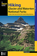 Hiking Glacier and Waterton Lakes National Parks: A Guide to the Parks' Greatest Hiking Adventures (Hiking Glacier & Waterton Lakes National Parks)