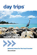 Day Trips(r) South Florida: Getaway Ideas for the Local Traveler (Day Trips South Florida: Getaway Ideas for the Local Traveler)