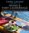 Food Lovers' Guide to Miami & Fort Lauderdale: The Best Restaurants, Markets & Local Culinary Offerings (Food Lovers') Cover