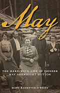 May: The Hard-Rock Life of Pioneer May Arkwright Hutton
