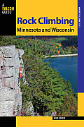 Falcon Guide: Rock Climbing Minnesota and Wisconsin (Falcon Guides Where to Climb)