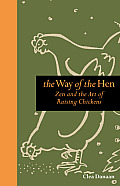 The Way of the Hen: Zen and the Art of Raising Chickens Cover