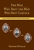 The Man Who Shot the Man Who Shot Lincoln: And 44 Other Forgotten Figures from History