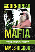 Cornbread Mafia A Homegrown Syndicates Code of Silence & the Biggest Marijuana Bust in American History