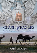 Clash of Eagles Americas Forgotten Expedition to Ottoman Palestine