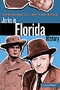 Speaking Ill of the Dead: Jerks in Florida History (Speaking Ill of the Dead: Jerks in History)
