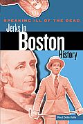 Speaking Ill of the Dead: Jerks in Boston History