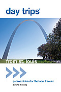 Day Trips from St. Louis: Getaway Ideas for the Local Traveler (Day Trips from St. Louis: Getaway Ideas for the Local Traveler)