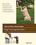 How to Start a Home-Based Dog Training Business (How to Start a Home-Based Dog Training Business)