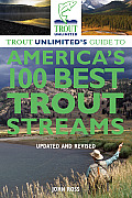 Trout Unlimiteds Guide to Americas 100 Best Trout Streams Updated & Revised