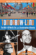 Tomorrow Land The 1964 65 Worlds Fair & the Transformation of America
