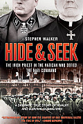 Hide & Seek: The Irish Priest In The Vatican Who Defied The Nazi Command by Stephen Walker