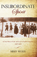 Insubordinate Spirit: A True Story of Life and Loss in Earliest America, 1610-1665