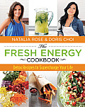 Fresh Energy Cookbook Detox Recipes to Supercharge Your Life First Edition First