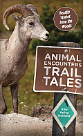 Animal Encounters Trail Tales: Beastly Stories from the Woods