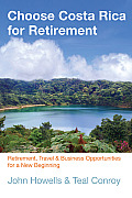Choose Costa Rica for Retirement, 10th: Retirement, Travel & Business Opportunities for a New Beginning (Choose Costa Rica for Retirement: Retirement Discoveries for Every Budget)