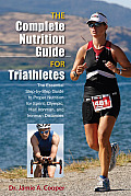 The Complete Nutrition Guide for Triathletes: The Essential Step-By-Step Guide to Proper Nutrition for Sprint, Olympic, Half Ironman, and Ironman Dist