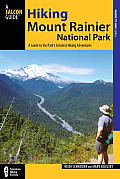 Hiking Mount Rainier National Park: A Guide to the Park's Greatest Hiking Adventures (Falcon Guides Where to Hike)