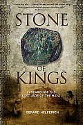Stone of Kings: In Search of the Lost Jade of the Maya Cover