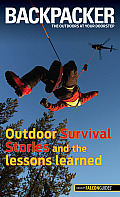 Backpacker Magazine's Outdoor Survival Stories and the Lessons Learned (Backpacker Magazine)