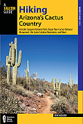 Falcon Guide: Hiking Arizona's Cactus Country: Includes Saguaro National Park, Organ Pipe Cactus National Monument, the Santa Catalina Mountains, and (Falcon Guides Where to Hike)