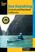 Sea Kayaking Central and Northern California: The Best Days Trips and Tours from the Lost Coast to Pismo Beach (Falcon Guides Where to Paddle)