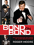 Bond on Bond Reflections on Fifty Years of James Bond Movies Connery Lazenby Dalton Brosnan Craig & Oh Yes Me