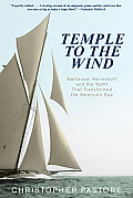 Temple to the Wind: Nathanael Herreshoff and the Yacht That Transformed the America S Cup