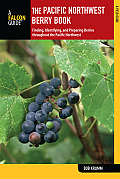 Falcon Guide: Pacific Northwest Berry Book: Finding, Identifying, and Preparing Berries Throughout the Pacific Northwest (Falcon Guides: Field Guides)