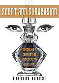 Scent & Subversion: Decoding a Century of Provocative Perfume