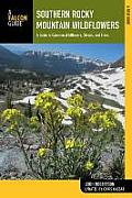 Southern Rocky Mountain Wildflowers: A Field Guide to Wildflowers in the Southern Rocky Mountains, Including Rocky Mountain National Park (Wildflower)