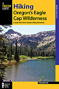 A Falcon Guide: Hiking Oregon's Eagle Cap Wilderness: A Guide to the Area's Greatest Hiking Adventures (Falcon Guides Where to Hike)