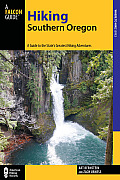 Hiking Southern Oregon: A Guide to the Area's Greatest Hiking Adventures (Falcon Guides Where to Hike)