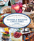 Denver & Boulder Chef's Table: Extraordinary Recipes from the Colorado Front Range (Chef's Table)