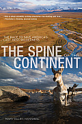 The Spine of the Continent: The Race to Save America's Last, Best Wilderness