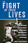 Fight of Their Lives How Juan Marichal & John Roseboro Turned Baseballs Ugliest Brawl Into a Story of Forgiveness & Redemption