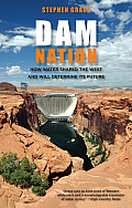 Dam Nation How Water Shaped the West & Will Determine Its Future