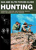 SAS and Elite Forces Guide: Hunting: Essential Hunting and Survival Skills from the World's Elite Forces (SAS and Elite Forces Guide)