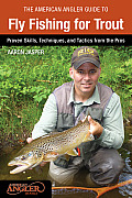 The American Angler Guide to Fly-Fishing for Trout