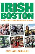 Irish Boston 2nd A Lively Look at Bostons Colorful Irish Past