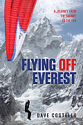 Flying Off Everest The Ultimate Descent from the Summit to the Sea