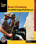 Rock Climbing: The AMGA Single Pitch Manual (How to Climb)
