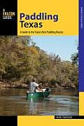 Paddling Texas: A Guide to the State's Best Paddling Routes (Paddling)