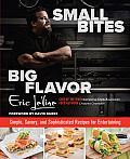 Small Bites, Big Flavor: Simple, Savory and Sophisticated Recipes for Entertaining